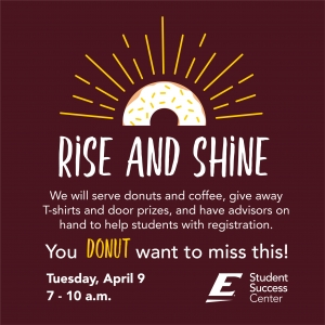 Rise and Shine Registration at 7:00 a.m. on April 9th.